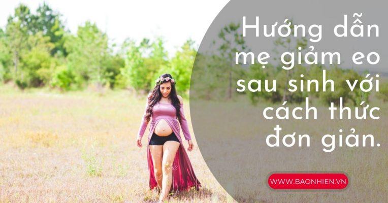 Hướng dẫn mẹ giảm eo sau sinh với cách thức đơn giản